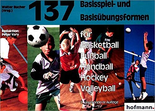 137 Basisspiel- und Basisübungsformen für Basketball, Fussball, Handball, Hockey, Volleyball (Spiel- und Übungsformen)