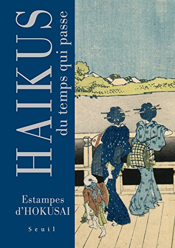 Haïkus du temps qui passe. Estampes d'Hokusai par Basho
