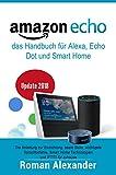 Amazon Echo – das Handbuch für Alexa, Echo Dot und Smart Home: Anleitung zur Einrichtung, beste Skills, wichtigste Sprachbefehle, Smart Home Technologien und IFTTT für zuhause (Smart Home System 1)