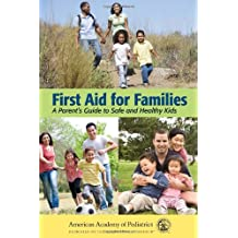 First Aid for Families: A Parent's Guide to Safe and Healthy Kids