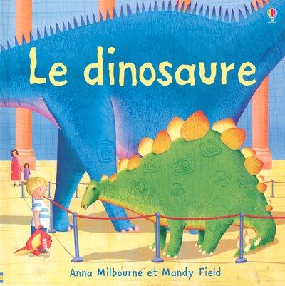 Le dinosaure par Anna Milbourne