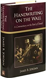 The Handwriting on the Wall: A Commentary on the Book of Daniel by James B. Jordan (2007-01-01)