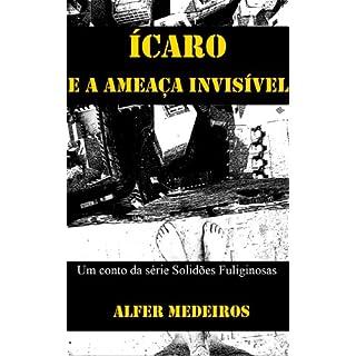Ícaro e a Ameaça Invisível (Solidões Fuliginosas) (Portuguese Edition)