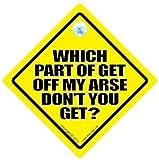 Welcher Teil der Get My Arse Off Don't Get You? Autoschild mit Aufschrift in englischer, Sprache Tailgater Anti-Schild, Aufschrift