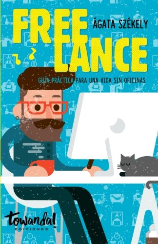 Freelance: Guia practica para una vida sin oficinas epub