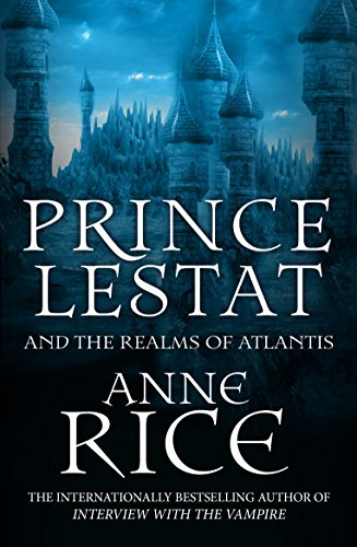 Prince Lestat and the Realms of Atlantis: The Vampire Chronicles 12 (English Edition)
