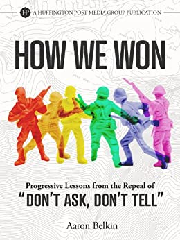 How We Won: Progressive Lessons from the Repeal of 'Don't Ask, Don't Tell' (English Edition) von [Belkin, Aaron]