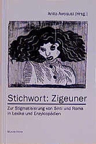 Stichwort: Zigeuner: Zur Stigmatisierung von Sinti und Roma in Lexika und Enzyklopädien (Schriftenreihe des Dokumentations- und Kulturzentrums der Sinti und Roma, Heidelberg)