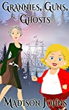 Grannies, Guns and Ghosts (Agnes Barton) by Madison Johns