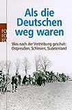 Als die Deutschen weg waren: Was nach der Vertreibung geschah: Ostpreußen, Schlesien, Sudetenland