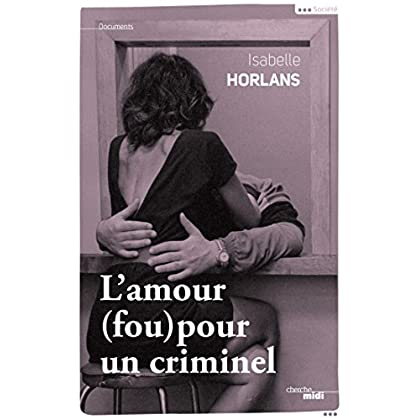 L'amour (fou) pour un criminel (Documents)