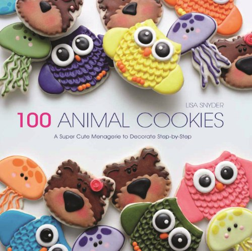 100 Animal Cookies: A Super Cute Menagerie to Decorate Step-By-Step por Lisa Snyder
