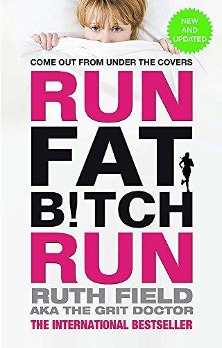 Run Fat Bitch Run: The International Bestseller (Grit Doctor)