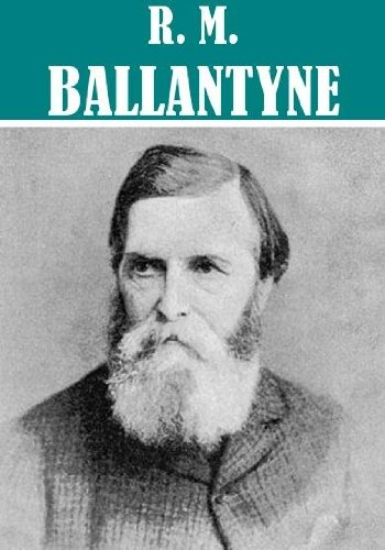 The Essential R. M. Ballantyne Collection (54 books) (English Edition) -