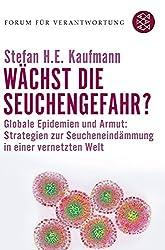 Wächst die Seuchengefahr?: Globale Epidemien und Armut: Strategien zur Seucheneindämmung in einer vernetzten Welt (Forum für Verantwortung)