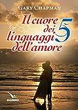 Il cuore dei cinque linguaggi dell'amore. Ediz. bilingue