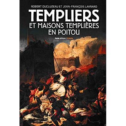 Templiers et les Maisons Templieres du Haut-Poitou