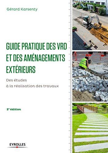 Guide pratique des VRD et aménagements extérieurs: Des études à la réalisation des travaux.