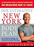 Der Ultimative New York Body Plan.: Das revolutionäre Ernährungs - und Fitness-System - David Kirsch