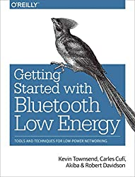 [(Getting Started With Bluetooth Low Energy : Tools and Techniques for Low-Power Networking)] [By (author) Kevin Townsend ] published on (May, 2014)