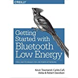 [Getting Started With Bluetooth Low Energy: Tools and Techniques for Low-Power Networking] (By: Kevin Townsend) [published: May, 2014]