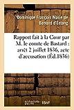 Rapport Fait a la Cour Par M. Le Comte de Bastard: Arret Du Samedi 2 Juillet 1836 (Sciences Sociales)