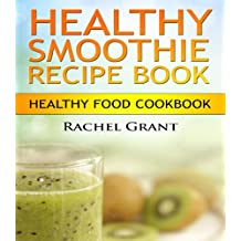 Healthy Smoothie Recipe Book:101 best healthy smoothies for weight loss and detox cleanse: shake your weight! quick and easy (Healthy Food Cookbook) (English Edition)