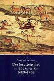 Der Jesuitenstaat in Südamerika 1609-1768: Eine christliche Alternative zu Kolonialismus und Marxismus