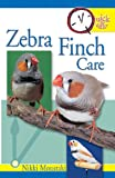 Quick & Easy Zebra Finch Care: Quick and Easy