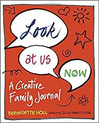 Look at Us Now: A Creative Family Journal by Bernadette Noll (2016-05-10)