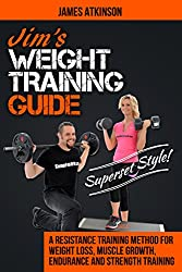 Jim's Weight Training Guide, Superset Style!: A Resistance Training Method For Weight loss, Muscle Growth, Endurance and Strength Training (English Edition)