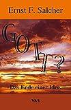 Gott?: Das Ende einer Idee - Ernst F Salcher