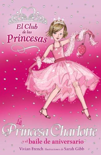 La Princesa Charlotte y el baile de aniversario (Literatura Infantil (6-11 Años) - El Club De Las Princesas) por Vivian French