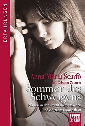 Sommer des Schweigens: Ich war in der Gewalt dreier M??nner. Und ein ganzes Dorf sah zu by Anna Maria Scarf?? (2012-08-06)