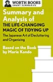Summary and Analysis of The Life-Changing Magic of Tidying Up: The Japanese Art of Decluttering and Organizing: Based on the Book by Marie Kondo (Smart Summaries)