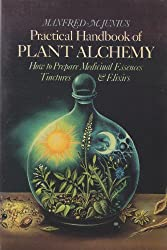 Practical Handbook of Plant Alchemy: How to Prepare Medicinal Essences Tinctures & Elixirs by Manfred M. Junius (1986-06-02)