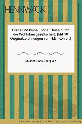 Glanz und keine Gloria. Reise durch die Wohlstansgesellschaft. (Mit 10 Originalzeichnungen von H.E. Köhler.)