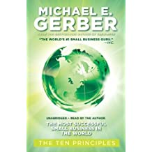 The Most Successful Small Business in the World: The Ten Principles by Michael E. Gerber (2010-01-25)
