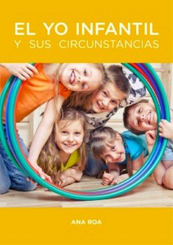 EL YO INFANTIL Y SUS CIRCUNSTANCIAS por Ana Roa García
