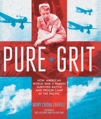 Pure grit : how American World War II nurses survived battle and prison camp in the Pacific