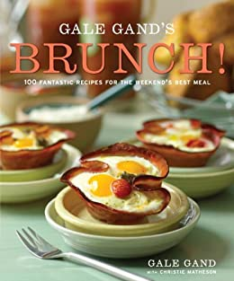 Gale Gand's Brunch!: 100 Fantastic Recipes for the Weekend's Best Meal by [Gand, Gale, Matheson, Christie]