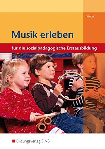 Musik erleben: Für die sozialpädagogische Erstausbildung