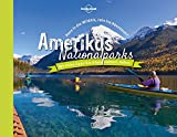 Lonely Planet Bildband Amerikas Nationalparks: Raus in die Wildnis, rein ins Abenteuer! (Lonely Planet Reisebildbände)