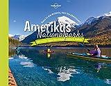 Lonely Planet Bildband Amerikas Nationalparks: Raus in die Wildnis, rein ins Abenteuer! (Lonely Planet Reisebildbände)