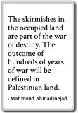 The skirmishes in the occupied land are... - Mahmoud Ahmadinejad - quotes fridge magnet, White - Aimant de réfrigérateur
