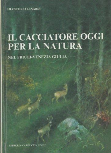 Il cacciatore oggi per la natura nel Friuli-Venezia Giulia.