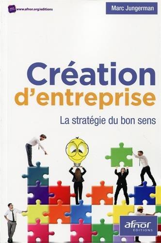Création d'entreprise : La stratégie du bon sens par Marc Jungerman