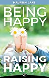 Being Happy Raising Happy: The Empowered Mom's Guide to Helping Her Spirited Child Bloom
