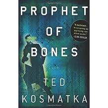 Prophet of Bones: A Novel by Ted Kosmatka (2013-04-02)