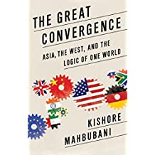 The Great Convergence: Asia, the West, and the Logic of One World (English Edition)